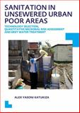 Sanitation in Unsewered Urban Poor Areas: Technology Selection, Quantitative Microbial Risk Assessment and Grey Water Treatment : UNESCO-IHE PhD Thesis, Katukiza, Alex Yasoni, 1138015555