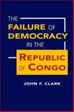 The Failure of Democracy in the Republic of Congo, Clark, John F., 1588265552