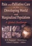 Pain and Palliative Care in the Developing World and Marginalized Populations : A Global Challenge, M.r. Rajagapol, 0789015552