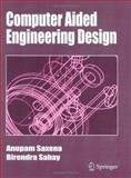 Computer Aided Engineering Design, Saxena, Anupam and Sahay, Birendra, 1402025556