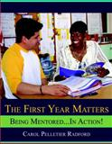 The First Year Matters : Being Mentored... In Action!, Radford, Carol Pelletier, 0205585558