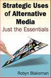 Strategic Uses of Alternative Media : Just the Essentials, Blakeman, Robyn, 0765625555