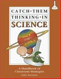 Catch Them Thinking in Science : A Handbook of Classroom Strategies, Berman, Sally, 0932935559