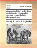A Congratulatory Letter to a Certain Right Honourable Person, upon His Late Disappointment, Henry St. John Bolingbroke, 1170365558