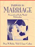 Pathways to Marriage : Premarital and Early Marital Relationships, Busby, Dean M. and Loyer-Carlson, Vicki L., 0205335551