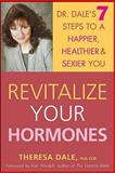 Revitalize Your Hormones, Theresa Dale, 0471655554