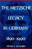 The Nietzsche Legacy in Germany, 1890-1990, Aschheim, Steven E., 0520085558