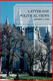 Latter-Day Political Views, Fox, Jeffrey Carl, 0739115553