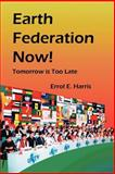 Earth Federation Now : Tomorrow Is Too Late, Harris, Errol E., 0975355554