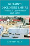 Britain's Declining Empire : The Road to Decolonisation, 1918-1968, Hyam, Ronald, 0521685559