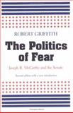 The Politics of Fear : Joseph R. McCarthy and the Senate, Griffith, Robert, 0870235559