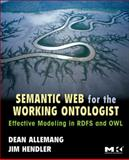 Semantic Web for the Working Ontologist : Effective Modeling in RDFS and OWL, Allemang, Dean and Hendler, James, 0123735564