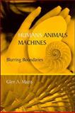 Humans, Animals, Machines : Blurring Boundaries, Mazis, Glen A., 0791475565