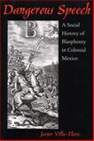Dangerous Speech : A Social History of Blasphemy in Colonial Mexico, Villa-Flores, Javier, 0816525560