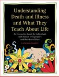 Understanding Death and Illness and What They Teach about Life, Catherine Faherty, 1932565566