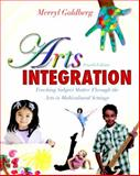 Arts Integration : Teaching Subject Matter Through the Arts in Multicultural Settings, Goldberg, Merryl, 0132565560