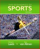 The Economics of Sports, Leeds, Michael A. and Von Allmen, Peter, 0321415566