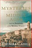 Mysteries of the Middle Ages, Thomas Cahill, 0385495560