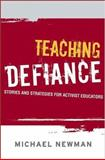 Teaching Defiance : Stories and Strategies for Activist Educators, Newman, Michael, 0787985562