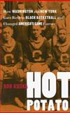 Hot Potato : How Washington and New York Gave Birth to Black Basketball and Changed America's Game Forever, Kuska, Bob, 0813925568