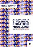 Introduction to Structural Equation Modelling Using SPSS and AMOS, Blunch, Niels J., 1412945569