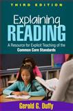 Explaining Reading, Third Edition : A Resource for Explicit Teaching of the Common Core Standards, Duffy, Gerald G., 1462515568