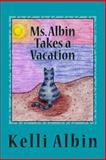 Ms. Albin Takes a Vacation, Ms. Kelli J Albin, 1492765562
