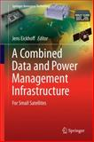 A Combined Data and Power Management Infrastructure : For Small Satellites, , 3642355560