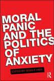 Moral Panic and the Politics of Anxiety, , 0415555566
