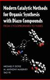 Modern Catalytic Methods for Organic Synthesis with Diazo Compounds : From Cyclopropanes to Ylides, Doyle, Michael P. and McKervey, M. Anthony, 0471135569