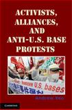 Activists, Alliances, and Anti-U. S. Base Protests, Yeo, Andrew, 0521175569