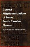 Correct Mispronunciations of Some South Carolina Names, Claude Neuffer and Irene Neuffer, 0872495566