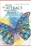 How to Attract What You Want: the Growth of Everything Program, Julia Constantine, 1479295566