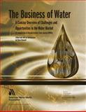 The Business of Water : A Concise Overview of Challenges and Opportunities in the Water Market, Maxwell, Steve, 1583215565