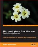 Microsoft Visual C++ Windows Applications by Example : Code and explanation for real-world MFC C++ Applications, Björnander, Stefan, 1847195563