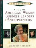 A to Z of American Women Business Leaders and Entrepreneurs, Sherrow, Victoria, 0816045569