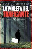 La Maleta Del Traficante, Mario A. Kisen Brieger, 1463345569