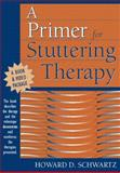 A Primer for Stuttering Therapy, Schwartz, Howard D., 0205275567