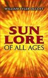 Sun Lore of All Ages : A Collection of Myths and Legends, Olcott, William Tyler, 0486445569