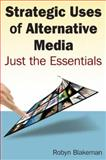 Strategic Uses of Alternative Media : Just the Essentials, Blakeman, Robyn, 0765625563