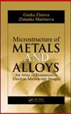 Microstructure of Metals and Alloys : An Atlas of Transmission Electron Microscopy Images, Zlateva, Ganka and Martinova, Zlatanka, 142007556X