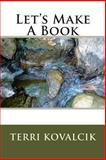Let's Make a Book, Terri Kovalcik, 1494335565