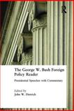 The George W. Bush Foreign Policy Reader : Presidential Speeches with Commentary, John W. Dietrich, George W. Bush, 0765615568