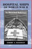 Hospital Ships of World War II : An Illustrated Reference to 39 United States Military Vessels, Massman, Emory A., 0786405562