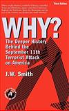 Why? : The Deeper History Behind the September 11th Terrorist Attack on America 3rd Edition, Smith, J. W., 0975355562