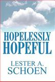 Hopelessly Hopeful, Lester A. Schoen, 1462645569