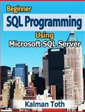 Beginner SQL Programming Using Microsoft SQL Server, Kalman Toth, 1479335568