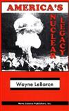 America's Nuclear Legacy, Wayne LeBaron, 1560725567
