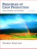 Principles of Crop Production : Theory, Techniques, and Technology, Acquaah, George, 0131145568