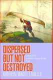 Dispersed but Not Destroyed : A History of the Seventeenth-Century Wendat People, Labelle, Kathryn Magee, 0774825561